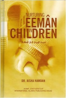 Nurturing Eeman in Children by Dr. Aisha Hamdan - Hardcover