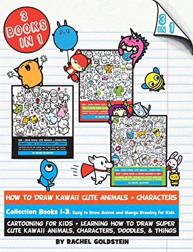 How to Draw Kawaii Cute Animals + Characters Collection Books 1-3: Cartooning for Kids + Learning How to Draw Super Cute Kawaii Animals, Characters, Doodles, & Things (Drawing for Kids Book 17)