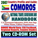 2007 Country Profile and Guide to Comoros (the Comoros Islands) - National Travel Guidebook and Handbook - USAID Reports, Doing Business, Energy and Agriculture, Trade (Two CD-ROM Set)