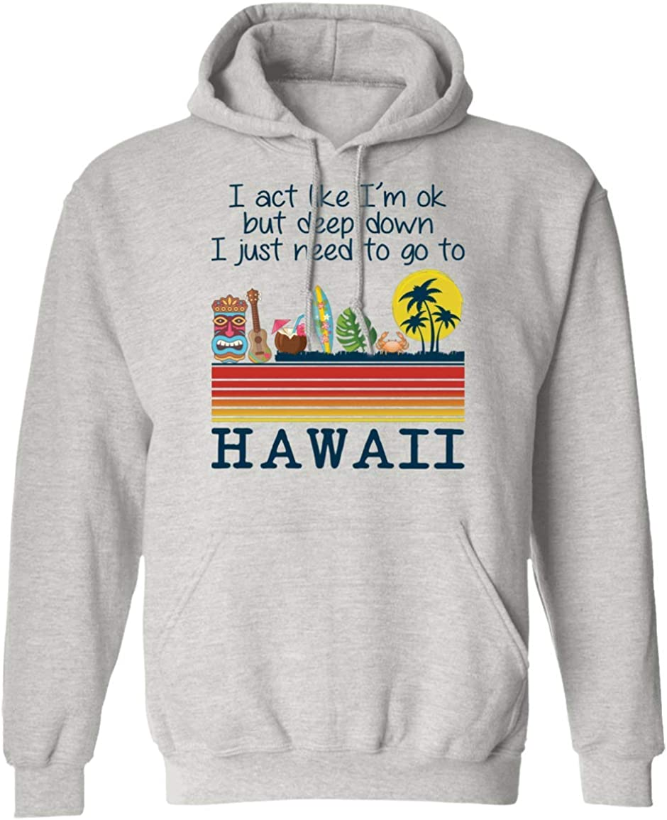 Hoodie, I act Like I'm ok but in deep Down I just Need to go to Hawaii, Christmas Birthday Friend Coworker Long Distance Gift
