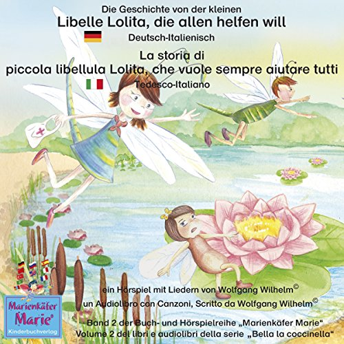 Die Geschichte von der kleinen Libelle Lolita, die allen helfen will: Deutsch-Italienisch / La storia di piccola libellula Lolita, che vuole sempre aiutare tutti: Tedesco-Italiano audiobook cover art