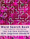 Word Search Book For Adults: Pro Series, 100 Zig Zag Puzzles, 20 Pt. Large Print, Vol. 19 (Pro Word Search Books For Adults)