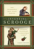 Inventing Scrooge: The Incredible True Story Behind Charles Dickens' Legendary A Christmas Carol