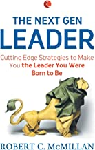 The Next Gen Leader: Cutting Edge Strategies to Make You the Leader You Were Born to Be