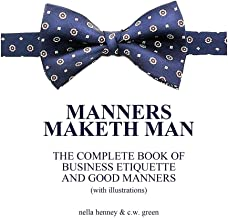Manners Maketh Man : The Complete Book of Business Etiquette and Good Manners (With Illustrations)