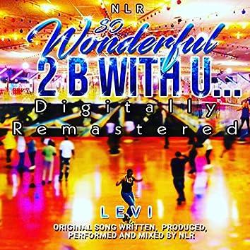 So Wonderful 2 b with U...