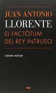 Juan Antonio Llorente. El factótum del Rey Intruso