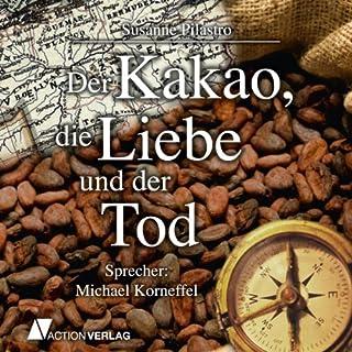 Der Kakao, die Liebe und der Tod                   Autor:                                                                                                                                 Susanne Pilastro                               Sprecher:                                                                                                                                 Michael Korneffel                      Spieldauer: 14 Std. und 26 Min.     12 Bewertungen     Gesamt 3,6