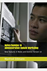 Notes/Domino 10 Administration Update Workshop: New features in Notes and Domino Version 10 (English Edition) Kindle Ausgabe