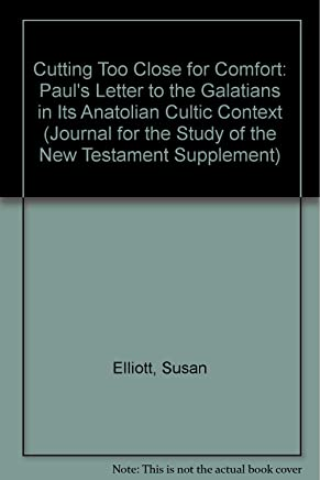 Cutting Too Close for Comfort: Paul's Letter to the Galatians in Its Anatolian Cultic Context (Journal for the Study of the New Testament Supplement Series #248)