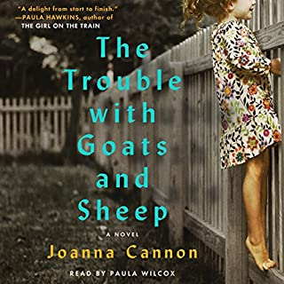The Trouble with Goats and Sheep     A Novel              By:                                                                                                                                 Joanna Cannon                               Narrated by:                                                                                                                                 Paula Wilcox                      Length: 11 hrs     343 ratings     Overall 4.1