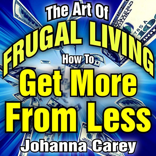 The Art of Frugal Living     How to Get More from Less              By:                                                                                                                                 Johanna Carey                               Narrated by:                                                                                                                                 Craig Van Ness                      Length: 2 hrs and 43 mins     1 rating     Overall 5.0