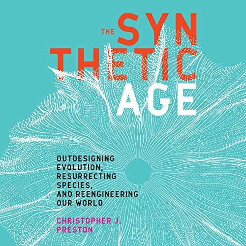 The Synthetic Age     Outdesigning Evolution, Resurrecting Species, and Reengineering Our World              By:                                                                                                                                 Christopher J. Preston                               Narrated by:                                                                                                                                 Scott Merriman                      Length: 7 hrs and 52 mins     Not rated yet     Overall 0.0