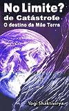 No Limite? de Catástrofe  O destino da Mãe Terra (Portuguese Edition)