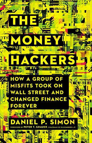 The Money Hackers: How a Group of Misfits Took on Wall Street and Changed Finance Forever