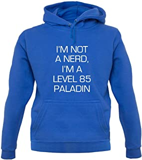 I'm Not A Nerd, I'm A Level 85 Paladin - Unisex Hoodie/Hooded Top