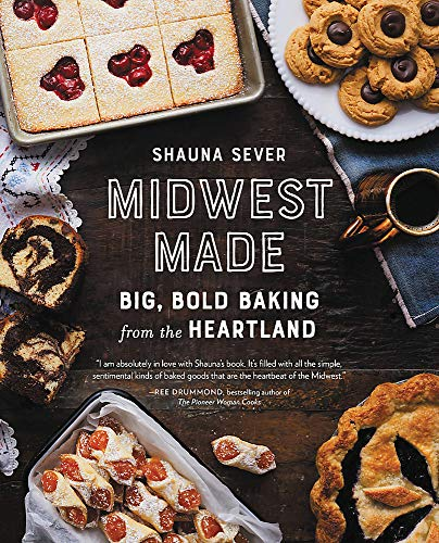 Midwest Made: Big, Bold Baking from the Heartland by Shauna Sever