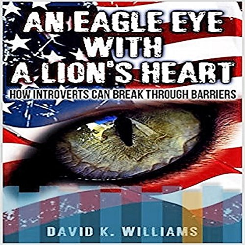 An Eagle Eye with a Lion's Heart: How Introverts Can Break Through Barriers audiobook cover art