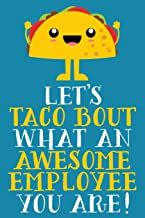 Let's Taco Bout What An Awesome Employee You Are: Cute Blank Lined Notebook Journal | Gift For Employee Appreciation Day | Office White Elephant Christmas Present
