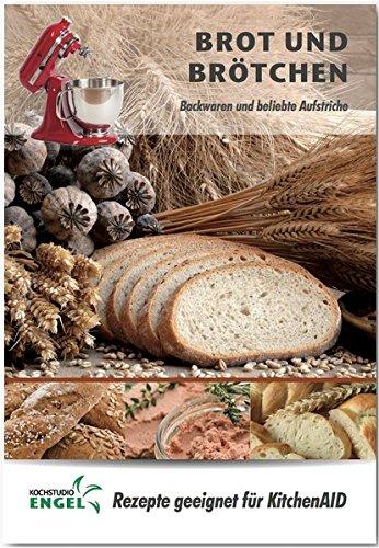 Brot und Brötchen – Rezepte geeignet für KitchenAid: Backwaren und beliebte Aufstriche