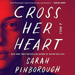 Cross Her Heart     A Novel              Written by:                                                                                                                                 Sarah Pinborough                               Narrated by:                                                                                                                                 Antonia Beamish                      Length: 10 hrs and 23 mins     3 ratings     Overall 5.0