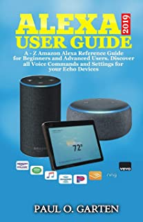 Alexa User Guide 2019: A - Z Amazon Alexa Reference Guide for Beginners & Advanced Users. Discover All Voice Commands and Settings for Your Echo Devices
