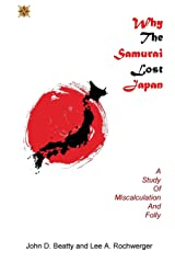 Why the Samurai Lost Japan: A Study in Miscalculation and Folly Paperback