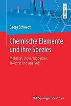 Chemische Elemente und ihre Spezies: Mobilität, Bioverfügbarkeit, Toxizität und Analytik (German Edition)