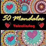 50 mandalas Valentinstag: Malbuch für Erwachsene - Malbuch zum Valentinstag - Anti-Stress und Süchte Malbuch - Viele Herzen der Liebe zum Malen - Geschenk für Verliebte
