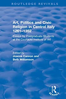 Art, Politics and Civic Religion in Central Italy, 1261–1352: Essays by Postgraduate Students at the Courtauld Institute o...