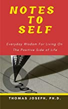 Notes To Self: Everyday Wisdom For Living On The Positive Side Of Life