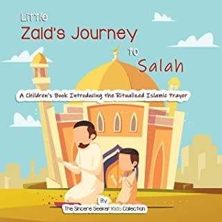 Little Zaid`s Journey to Salah: A Children`s Book Introducing the Ritualized Islamic Prayer