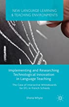 Implementing and Researching Technological Innovation in Language Teaching: The Case of Interactive Whiteboards for EFL in French Schools (New Language ... and Teaching Environments) (English Edition)