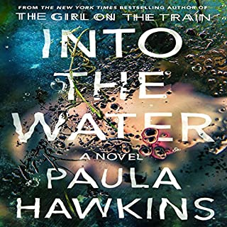 Into the Water     A Novel              By:                                                                                                                                 Paula Hawkins                               Narrated by:                                                                                                                                 Laura Aikman,                                                                                        Imogen Church,                                                                                        Daniel Weyman,                   and others                 Length: 11 hrs and 32 mins     11,125 ratings     Overall 4.0
