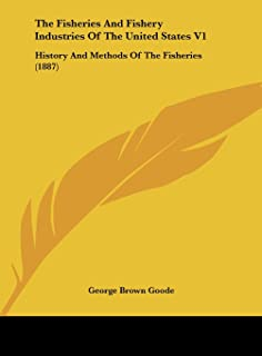 The Fisheries And Fishery Industries Of The United States V1: History And Methods Of The Fisheries (1887)