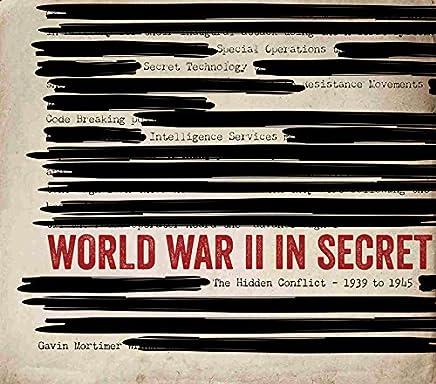 World War II in Secret: The Hidden Conflict 1939 to 1945