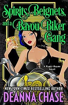 Spirits, Beignets, and a Bayou Biker Gang (Pyper Rayne Book 3) by [Deanna Chase]