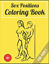 Sex Positions Coloring Book For Adult 18+: An Sex Position Adults Coloring Book For Sexy Women, Hot Girls and Naughty, Pi...