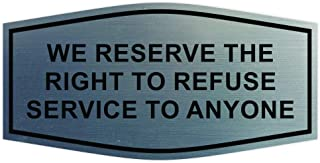 Fancy We Reserve The Right to Refuse Service to Anyone Sign (Brushed Silver) - Medium