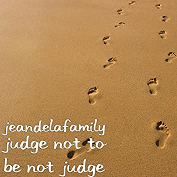 Judge Not to Be Not Judge