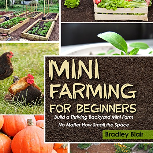 Mini Farming for Beginners     Build a Thriving Backyard Mini Farm, No Matter How Small the Space              By:                                                                                                                                 Bradley Blair                               Narrated by:                                                                                                                                 Leslie Starr O'Hara                      Length: 42 mins     1 rating     Overall 1.0