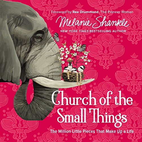 Church of the Small Things     The Million Little Pieces That Make Up a Life              By:                                                                                                                                 Melanie Shankle,                                                                                        The Pioneer Woman Ree Drummond - foreword                               Narrated by:                                                                                                                                 Melanie Shankle                      Length: 5 hrs and 18 mins     228 ratings     Overall 4.8
