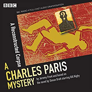 Charles Paris: A Reconstructed Corpse     A BBC Radio 4 full-cast dramatisation              By:                                                                                                                                 Simon Brett,                                                                                        Jeremy Front                               Narrated by:                                                                                                                                 Bill Nighy,                                                                                        Suzanne Burden,                                                                                        full cast                      Length: 1 hr and 52 mins     147 ratings     Overall 4.7
