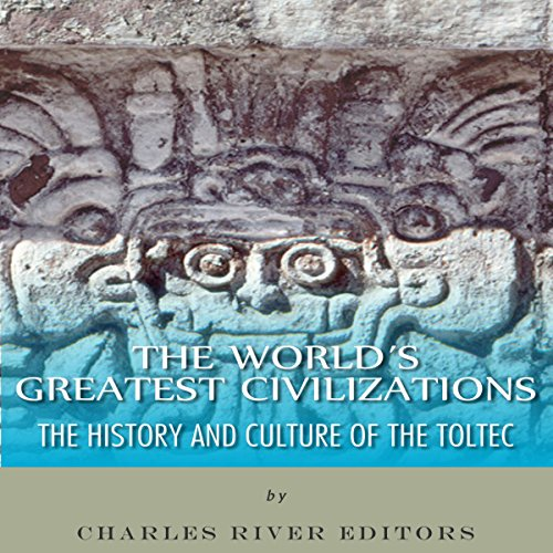 The World's Greatest Civilizations: The History and Culture of the Toltec cover art