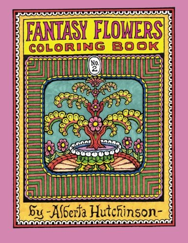 Fantasy Flowers Coloring Book No. 2: 32 Designs in an Elaborate Square Frame (Sacred Design Series)