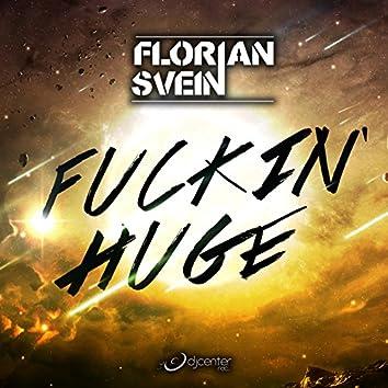 Fuckin' Huge