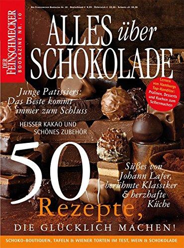DER FEINSCHMECKER Alles über Schokolade: 50 Rezepte, die glücklich machen (Feinschmecker Bookazines)