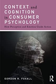 Context and Cognition in Consumer Psychology: How Perception and Emotion Guide Action