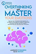 Best OVERTHINKING AND MASTER YOUR EMOTIONS: Find Out All the Innovative Secrets to Illuminate Your Mental Strength, Empower Your Self-Esteem, Destroy Anxiety, Procrastination, and Negative Thoughts Review