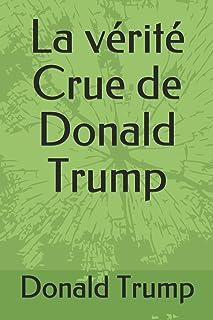 La vérité Crue de Donald Trump